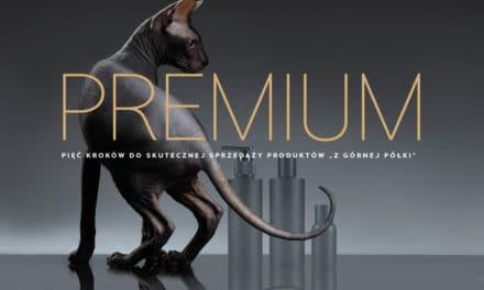 """PREMIUM – Pięć kroków do skutecznej sprzedaży produktów """"zgórnej półki"""""""